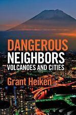 Dangerous Neighbors: Volcanoes and Cities by Grant Heiken (2013, Hardcover)