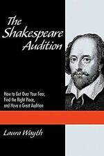 The Shakespeare Audition : How to Get over Your Fear, Find the Right Piece,...
