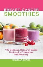 Breast Cancer Smoothies : Delicious, Research-Based Recipes for Prevention...