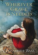 Elizabeth Bass - Wherever Grace Is Needed (2014) - Used - Trade Paper (Pape