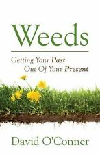 Weeds : Getting Your Past Out of Your Present by David O'Conner (2013,...