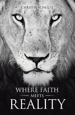 Where Faith Meets Reality by Christie Schultz (2015, Hardcover)