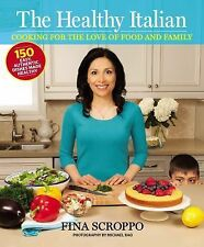 The Healthy Italian : Cooking for the Love of Food and Family by Fina Scroppo...