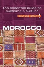 Culture Smart!: Morocco : The Essential Guide to Customs and Culture by...