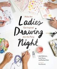 Ladies Drawing Night: Make Art, Get Inspired, Join the Party, Cole, Rachael, Gor