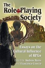 The Role-Playing Society : Essays on the Cultural Influence of RPGs (2016,...