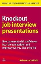 Knockout Job Interview Presentations : How to Present with Confidence, Beat...