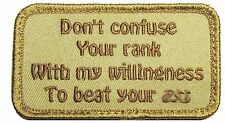 DON'T CONFUSE YOUR RANK WITH MY WILLINGNESS BEAT YOUR A$* DESERT MORALE PATCH