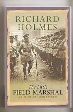 The Little Field Marshall : A Life of Sir John French - Richard Holmes