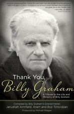 Thank You, Billy Graham : A Tribute to the Life and Ministry of Billy Graham...
