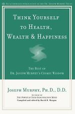 Think Yourself to Health, Wealth, & Happiness: The Best of Dr. Joseph Murphy's C