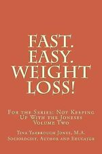 Fast. Easy. Weight Loss! : For the Series: Not Keeping up with the Joneses by...