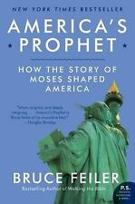America's Prophet : How the Story of Moses Shaped America by Bruce Feiler...