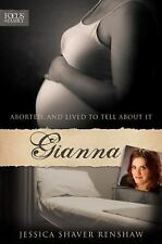 Gianna : Aborted, and Lived to Tell about It by Jessica Shaver Renshaw and...