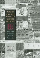Applied Channel Theory in Chinese Medicine : Wang Ju-Yi's Lectures on Channel...