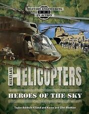 Military Helicopters (Military Engineering in Action), Baldwin Kiland, Taylor, B