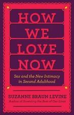 How We Love Now: Sex and the New Intimacy in Second Adulthood, Levine, Suzanne B