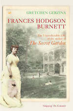 "FRANCES HODGSON BURNETT: THE UNPREDICTABLE LIFE OF THE AUTHOR OF ""THE SECRET GAR"