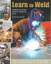Learn to Weld : Beginning MIG Welding and Metal Fabrication Basics by Stephen...