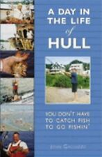 A Day in the Life of Hull : You Don't Have to Catch Fish to Go Fishin' by...