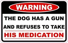 WARNING THE DOG HAS A GUN AND REFUSES TO TAKE HIS MEDICATION Sticker Decal