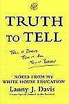 Truth to Tell : Tell It Early, Tell It All, Tell It Yourself: Notes from My...