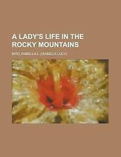 A LADY'S LIFE IN THE ROCKY MOUNTAINS [9781153 - ISABELLA L. BIRD (PAPERBACK) NEW