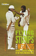 Flying Stumps and Metal Bats: Cricket's Greatest Moments by the People Who Were