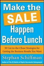 Make the Sale Happen Before Lunch: 50 Cut-to-the-Chase Strategies for Getting th