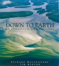 Down to Earth : Australian Landscapes by Richard Woldendorp and Tim Winton...