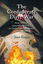 The Confederate Dirty War: Arson, Bombings, Assassination and Plots for Chemical