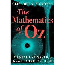 The Mathematics of Oz : Mental Gymnastics from Beyond the Edge by Clifford A....