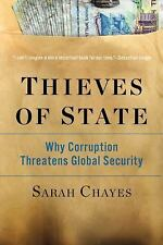 Thieves of State : Why Corruption Threatens Global Security by Sarah Chayes...
