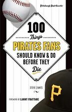 100 Things Pirates Fans Should Know & Do Before They Die (100 Things...Fans Shou