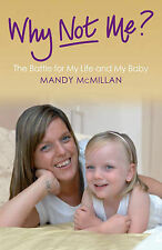 Mandy McMillan Why Not Me?: The Battle for My Life and My Baby Very Good Book
