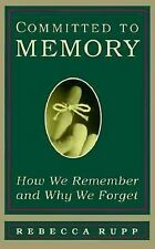 Committed to Memory: How We Remember and Why We Forget