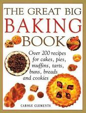 The Great Big Baking Book : Over 200 Recipes for Cakes, Pies, Muffins, Tarts,...