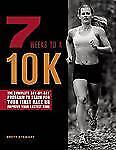 7 Weeks to A 10K : The Complete Day-By-Day Program to Train for Your First...