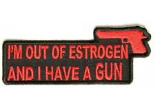 LOT OF 2 - I'M OUT OF ESTROGEN AND I HAVE A GUN EMBROIDERED PATCH