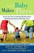 And Baby Makes Three : The Six-Step Plan for Preserving Marital Intimacy and...