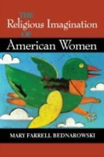 The Religious Imagination of American Women by Mary Farrell Bednarowski...