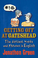 Getting Off at Gateshead: The Stories Behind the Dirtiest Words and Phrases in t