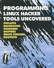 Uncovered: Programming Linux Hacker Tools Uncovered : Exploits, Backdoors,...