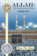 Allah: the Concept of God in Islam : Volume Two by Yasin T. Al-Jibouri (2013,...