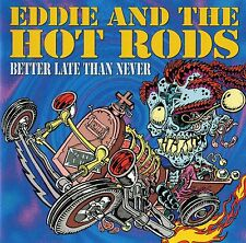 EDDIE AND THE HOT RODS - BETTER LATE THAN NEVER CD (2004) PUNKROCK / PUBROCK