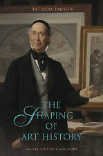 The Shaping of Art History: Meditations on a Discipline, Emison, Patricia A., Go