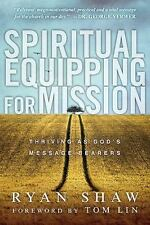 Spiritual Equipping for Mission : Thriving As God's Message Bearers by Ryan Shaw