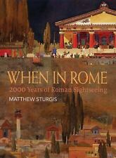 When in Rome: 2000 Years of Roman Sightseeing by Sturgis, Matthew