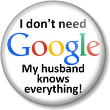 "I don't need Google My husband knows everything! 1"" 25mm Pin Button Badge Funny"