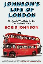Johnson's Life of London : The People Who Made the City That Made the World...